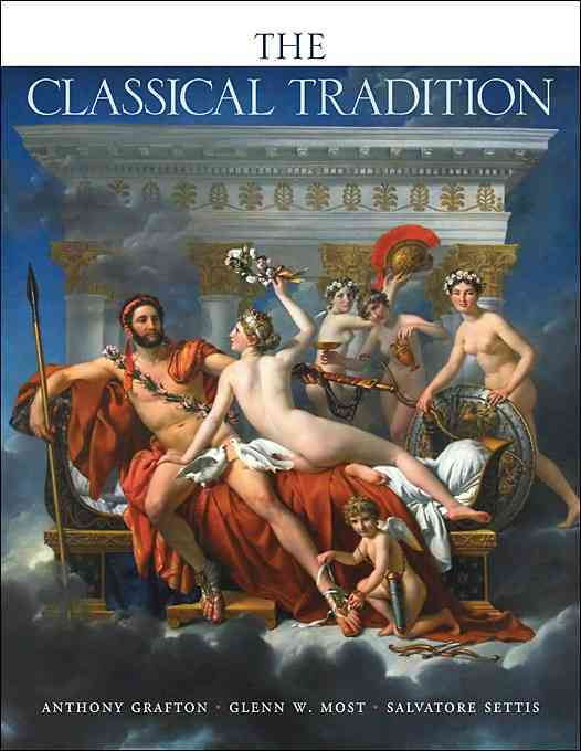 The Classical Tradition By Grafton, Anthony (EDT)/ Most, Glenn W. (EDT)/ Settis, Salvatore (EDT)